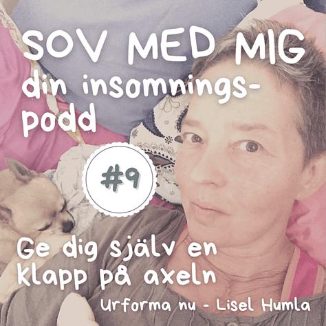 Podden Sov med mig med Lisel Humla, Urforma nu. Avsnitt #9 Ge dig själv en klapp på axeln.
